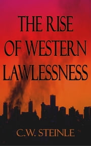 The Rise of Western Lawlessness ebook by C.W. Steinle