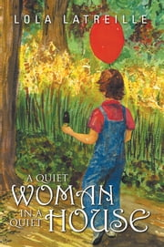 A QUIET WOMAN IN A QUIET HOUSE ebook by LOLA LATREILLE