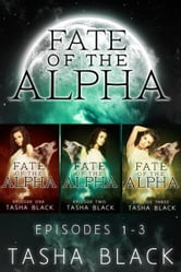 Fate of the Alpha: The Complete Bundle (Episodes 1-3) - A Tarker's Hollow Romance ebook by Tasha Black