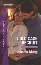 Cold Case Recruit eBook by Jennifer Morey