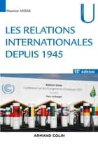 Les relations internationales depuis 1945 - 15e éd. ebook by Maurice Vaïsse
