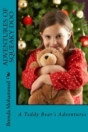 Adventures of Squeaky Doo: A Teddy Bear's Adventures ebook by Brenda Mohammed