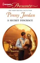 A Secret Disgrace - A Secret Baby Romance eBook by Penny Jordan