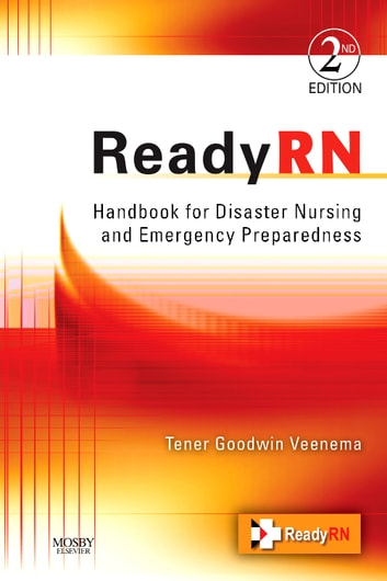 ReadyRN E-Book - Handbook for Disaster Nursing and Emergency Preparedness ebook by Tener Goodwin Veenema, PhD, MPH, MS, CPNP, FNAP