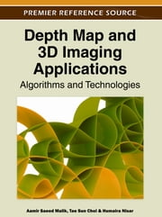 Depth Map and 3D Imaging Applications - Algorithms and Technologies ebook by Aamir Saeed Malik,Tae Sun Choi,Humaira Nisar