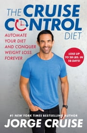 The Cruise Control Diet - Automate Your Diet and Conquer Weight Loss Forever ebook by Jorge Cruise, Jason Fung, M.D.