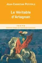 Le Véritable d'Artagnan ebook by Jean-Christian Petitfils