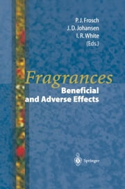 Fragrances - Beneficial and Adverse Effects ebook by Peter J. Frosch,H. Möller,Jeanne D. Johansen,Ian R. White