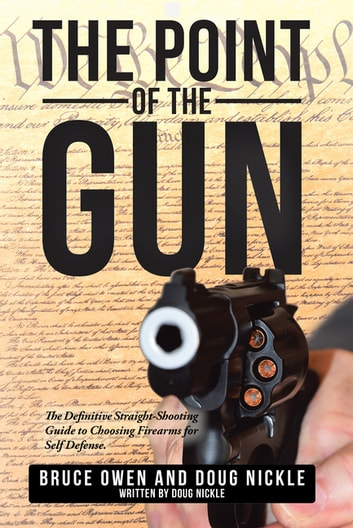 The point of the gun ebook by doug nickle 9781504390460 rakuten kobo the point of the gun the definitive straight shooting guide to choosing firearms for fandeluxe Choice Image