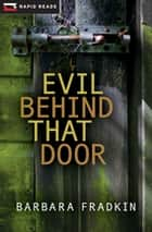 Evil Behind That Door ebook by Barbara Fradkin