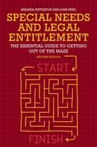 Special Needs and Legal Entitlement, Second Edition - The Essential Guide to Getting out of the Maze ebook by Melinda Nettleton, John Friel