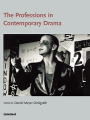 The Professions in Contemporary Drama ebook by Daniel Meyer-Dinkgrafe