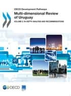 Multi-dimensional Review of Uruguay: Volume 2. In-depth Analysis and Recommendations ebook by OECD (Ed.)