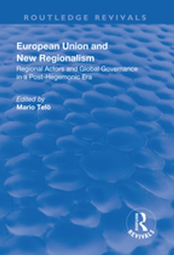 European Union and New Regionalism: Europe and Globalization in Comparative Perspective - Europe and Globalization in Comparative Perspective ebook by Mario Telò