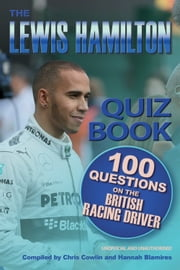 The Lewis Hamilton Quiz Book - 100 Questions on the British Racing Driver ebook by Chris Cowlin