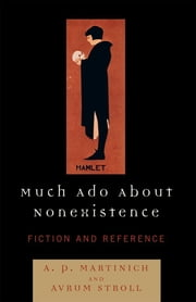 Much Ado About Nonexistence - Fiction and Reference ebook by Hatem Rushdy, Avrum Stroll