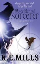 The Accidental Sorcerer ebook by K. E. Mills