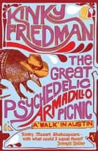 The Great Psychedelic Armadillo Picnic - A Walk in Austin ebook by Kinky Friedman