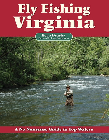 Fly Fishing Virginia - A No Nonsense Guide to Top Waters ebook by Beau Beasley