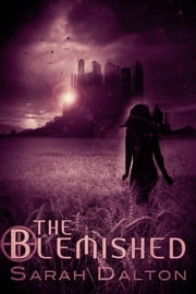The Blemished - (Blemished #1) ebook by Sarah Dalton