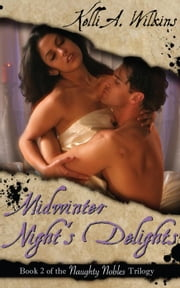 Midwinter Night's Delights - Naughty Nobles, #2 ebook by Kelli A. Wilkins