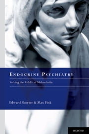 Endocrine Psychiatry - Solving the Riddle of Melancholia ebook by Edward Shorter,Max Fink