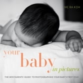 Your Baby in Pictures - The New Parents' Guide to Photographing Your Baby's First Year ebook by Me Ra Koh