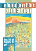 The Foundation and Future of Feminist Therapy ebook by Marcia Hill, Mary Ballou