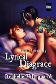 Lyrical Disgrace (Boys in Love # 3)(Yaoi Novel) ebook by Rochelle Ragnarok