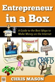 Entrepreneur in a Box A Guide to the Best Ways to Make Money on the Internet ebook by Chris Mason