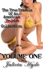 The True Travels Of An American Slut Collection, Volume One ebook by Julieta Hyde