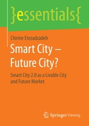 Smart City – Future City? - Smart City 2.0 as a Livable City and Future Market ebook by Chirine Etezadzadeh