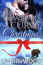 The Cowbear's Curvy Christmas: Christmas Paranormal Romance ebook by Liv Brywood
