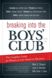 Breaking into the Boys' Club - The Complete Guide for Women to Get Ahead in Business ebook by Molly D. Shepard,Jane K. Stimmler,Peter J. Dean