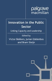 Innovation in the Public Sector - Linking Capacity and Leadership ebook by V. Bekkers,J. Edelenbos,B. Steijn