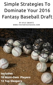Simple Strategies to Dominate Your 2016 Fantasy Baseball Draft ebook by Kyle Swartz