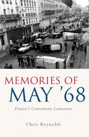 Memories of May '68 - France's Convenient Consensus ebook by Chris Reynolds