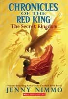 Chronicles of the Red King #1: The Secret Kingdom ebook by Jenny Nimmo