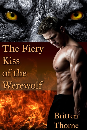 The Fiery Kiss of the Werewolf ebook by Britten Thorne