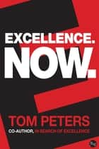 Excellence Now ebook by Tom Peters