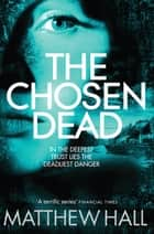 The Chosen Dead: A Coroner Jenny Cooper Novel 5 ebook by M. R. Hall