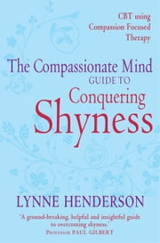 Improving Social Confidence and Reducing Shyness Using Compassion Focused Therapy - Series editor, Paul Gilbert ebook by Lynne Henderson