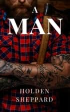 A Man ebook by Holden Sheppard