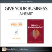 Give Your Business a Heart (Collection) ebook by Dev Patnaik,Jagdish N. Sheth,Rajendra S. Sisodia,David B. Wolfe