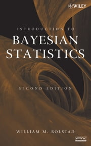 Introduction to Bayesian Statistics ebook by William M. Bolstad