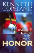 Honor - Walking In Honesty, Truth, and Integrity ebook by Kenneth Copeland