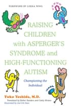 Raising Children with Asperger's Syndrome and High-functioning Autism - Championing the Individual ebook by Yuko Yoshida, Lorna Wing