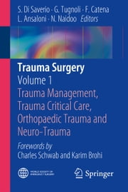 Trauma Surgery - Volume 1: Trauma Management, Trauma Critical Care, Orthopaedic Trauma and Neuro-Trauma ebook by Salomone Di Saverio,Gregorio Tugnoli,Fausto Catena,Luca Ansaloni,Noel Naidoo