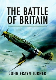 The Battle of Britain ebook by John  Frayn Turner