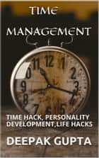 Time Management - Time Hack, Personality Development,life Hacks,student Study Tips ebook by Deepak gupta